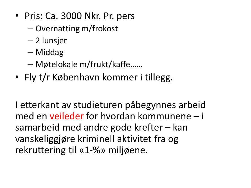 • Pris: Ca. 3000 Nkr. Pr. pers – Overnatting m/frokost – 2 lunsjer – Middag – Møtelokale m/frukt/kaffe…… • Fly t/r København kommer i tillegg. I etter