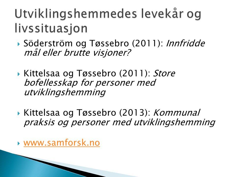  Söderström og Tøssebro (2011): Innfridde mål eller brutte visjoner?  Kittelsaa og Tøssebro (2011): Store bofellesskap for personer med utviklingshe