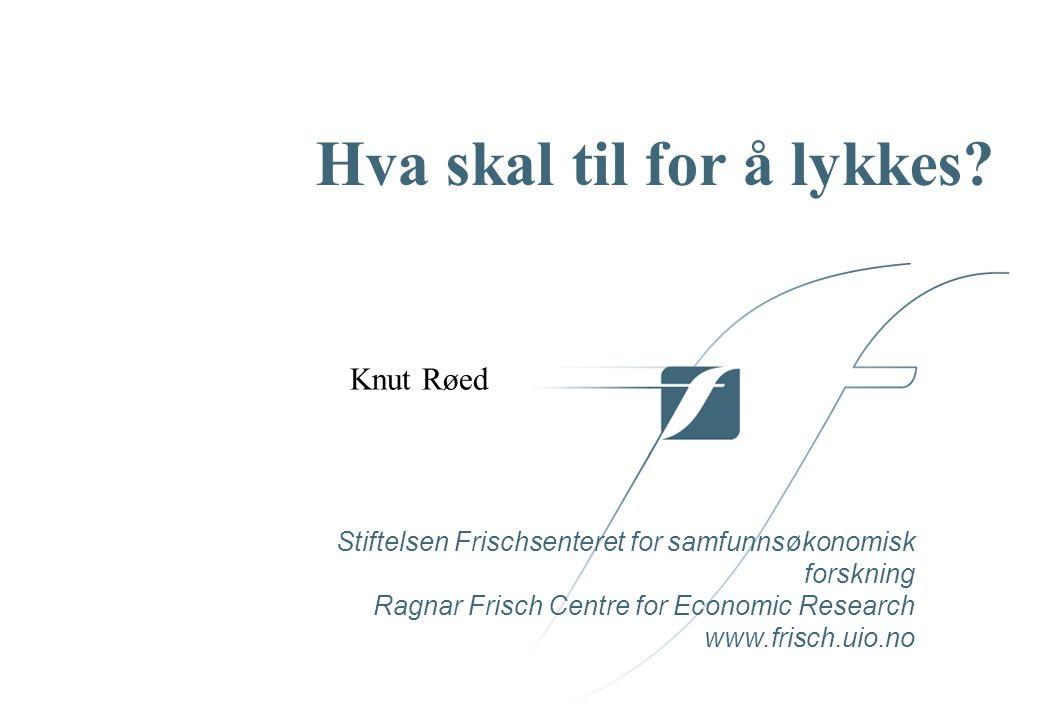 Stiftelsen Frischsenteret for samfunnsøkonomisk forskning Ragnar Frisch Centre for Economic Research www.frisch.uio.no Hva skal til for å lykkes.