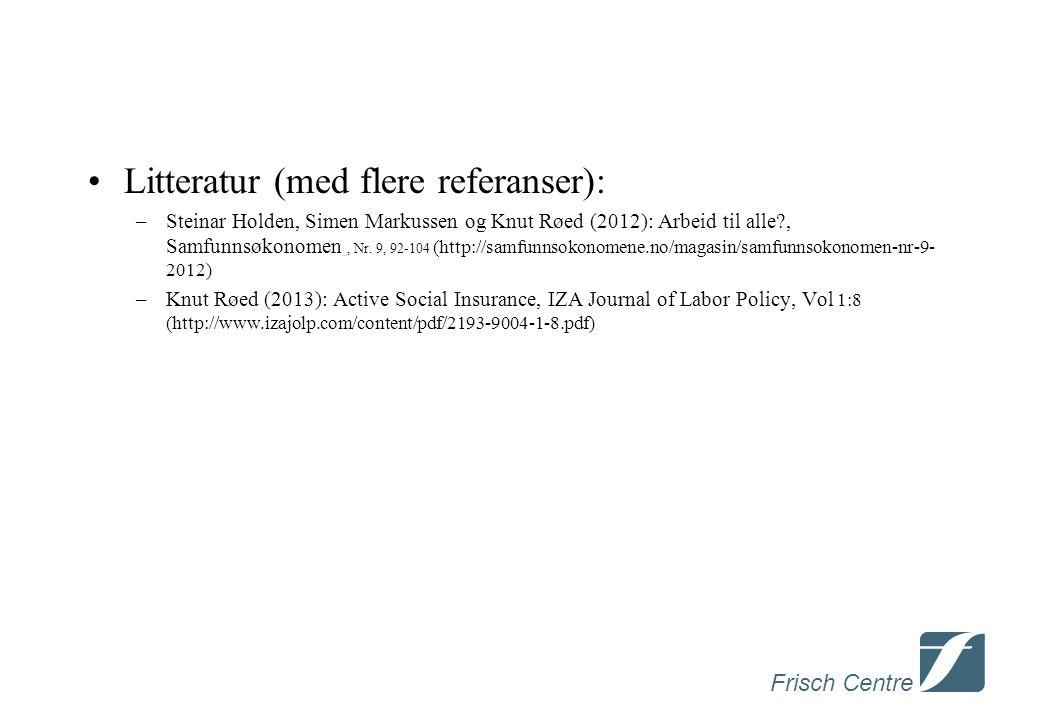 Frisch Centre •Litteratur (med flere referanser): –Steinar Holden, Simen Markussen og Knut Røed (2012): Arbeid til alle , Samfunnsøkonomen, Nr.