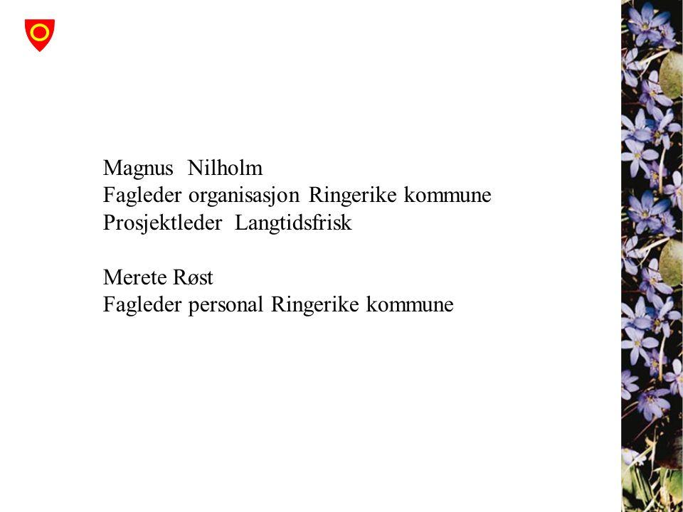 Magnus Nilholm Fagleder organisasjon Ringerike kommune Prosjektleder Langtidsfrisk Merete Røst Fagleder personal Ringerike kommune