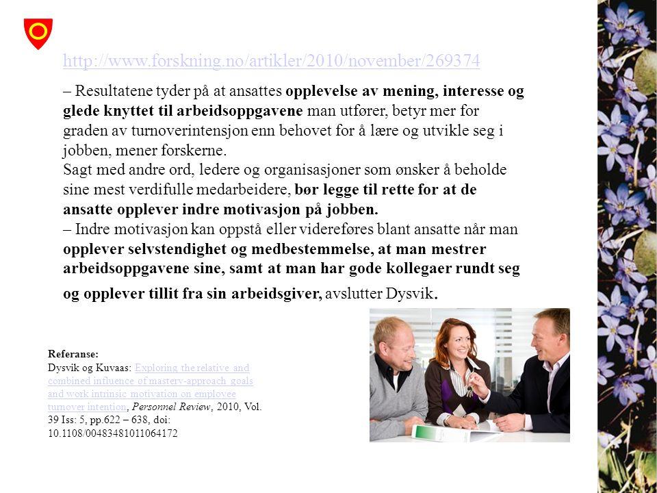 http://www.forskning.no/artikler/2010/november/269374 – Resultatene tyder på at ansattes opplevelse av mening, interesse og glede knyttet til arbeidso