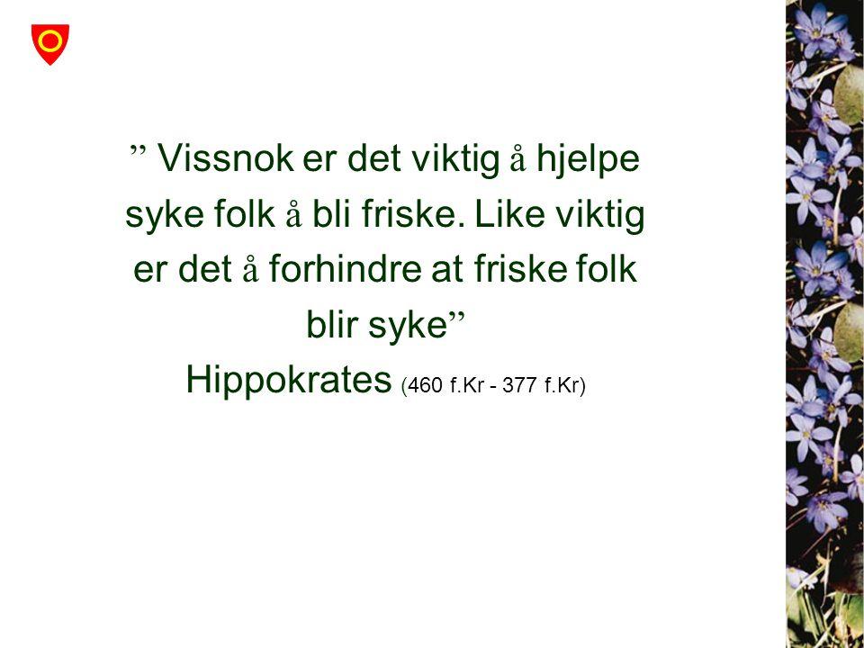 """"""" Vissnok er det viktig å hjelpe syke folk å bli friske. Like viktig er det å forhindre at friske folk blir syke """" Hippokrates (460 f.Kr - 377 f.Kr)"""