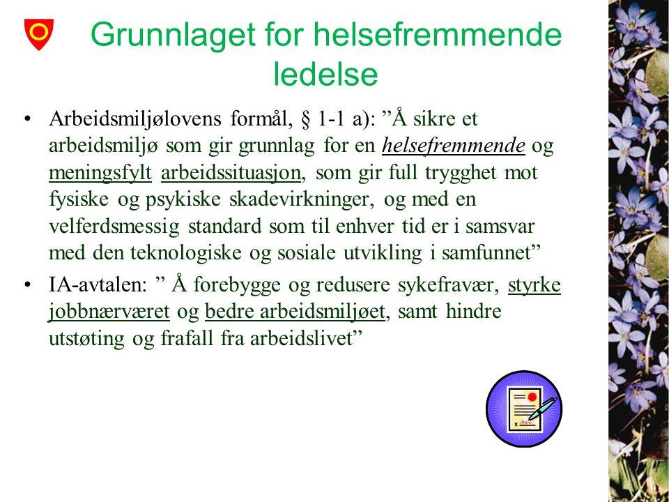 """Grunnlaget for helsefremmende ledelse •Arbeidsmiljølovens formål, § 1-1 a): """"Å sikre et arbeidsmiljø som gir grunnlag for en helsefremmende og menings"""