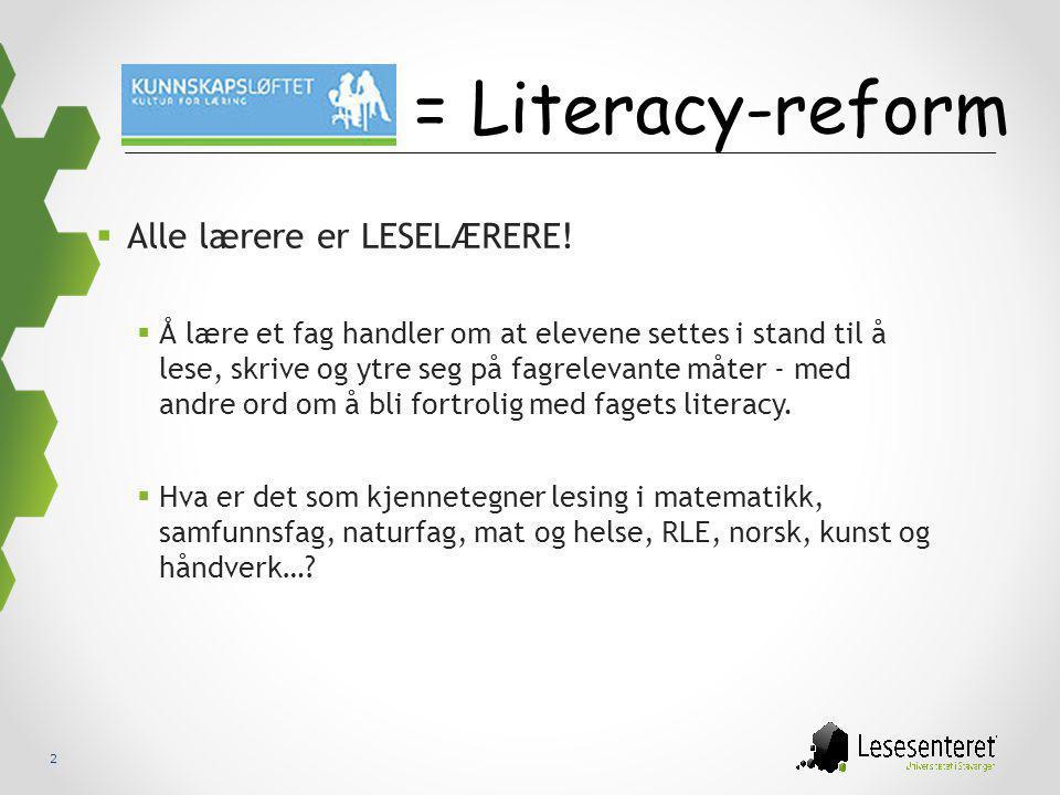 2 = Literacy-reform  Alle lærere er LESELÆRERE!  Å lære et fag handler om at elevene settes i stand til å lese, skrive og ytre seg på fagrelevante m