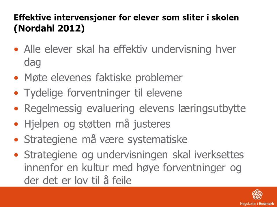 Effektive intervensjoner for elever som sliter i skolen (Nordahl 2012) •Alle elever skal ha effektiv undervisning hver dag •Møte elevenes faktiske pro