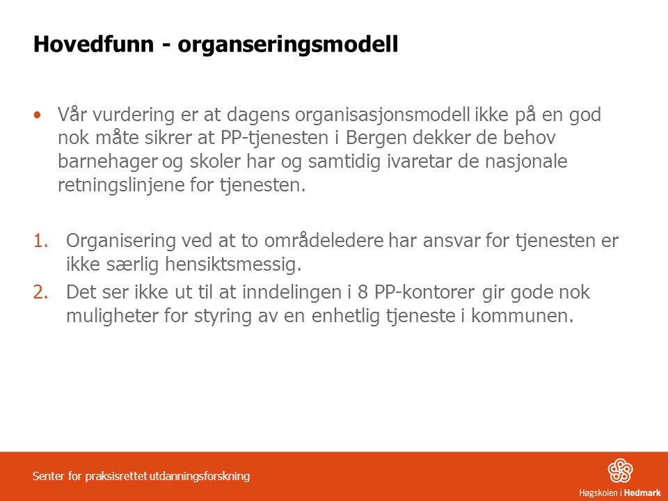 Hovedfunn - organseringsmodell •Vår vurdering er at dagens organisasjonsmodell ikke på en god nok måte sikrer at PP-tjenesten i Bergen dekker de behov