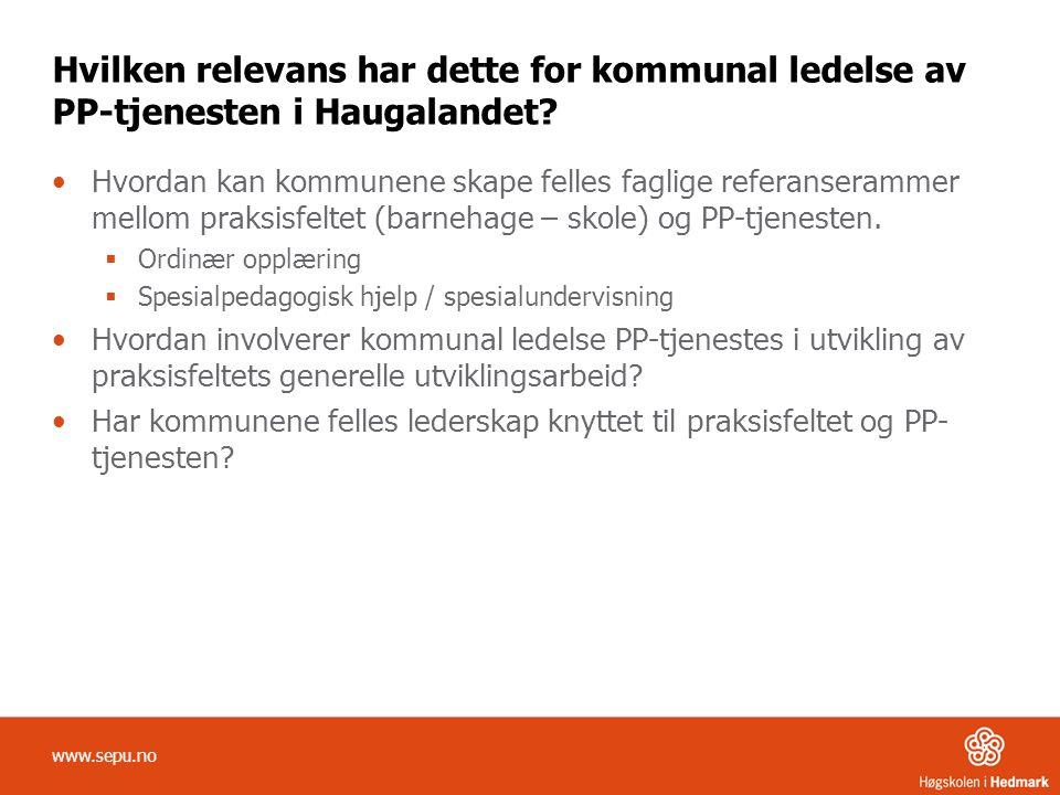 Hvilken relevans har dette for kommunal ledelse av PP-tjenesten i Haugalandet? •Hvordan kan kommunene skape felles faglige referanserammer mellom prak