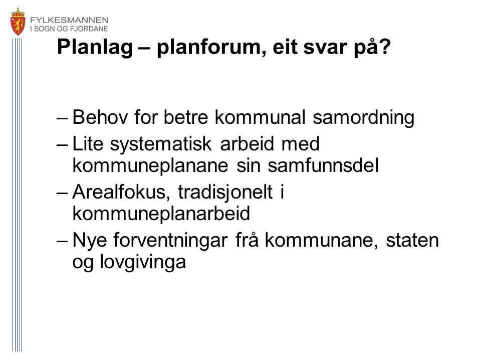 Planlag – planforum, eit svar på? –Behov for betre kommunal samordning –Lite systematisk arbeid med kommuneplanane sin samfunnsdel –Arealfokus, tradis