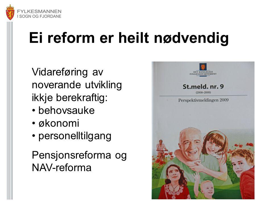 Ei reform er heilt nødvendig Vidareføring av noverande utvikling ikkje berekraftig: • behovsauke • økonomi • personelltilgang Pensjonsreforma og NAV-reforma