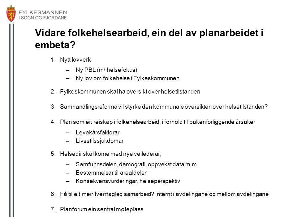 Vidare folkehelsearbeid, ein del av planarbeidet i embeta? 1.Nytt lovverk –Ny PBL (m/ helsefokus) –Ny lov om folkehelse i Fylkeskommunen 2.Fylkeskommu