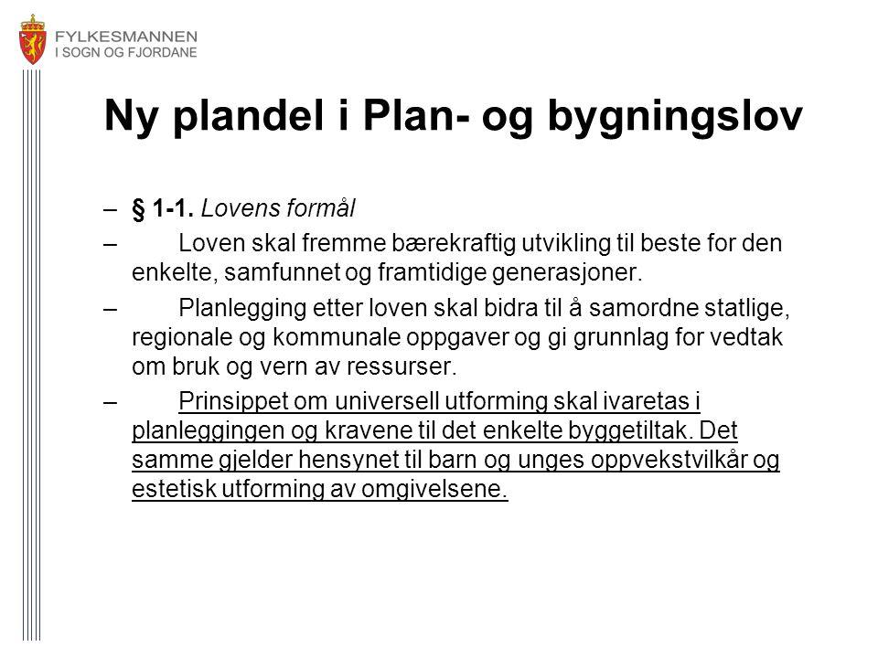 Ny plandel i Plan- og bygningslov –§ 1-1. Lovens formål – Loven skal fremme bærekraftig utvikling til beste for den enkelte, samfunnet og framtidige g