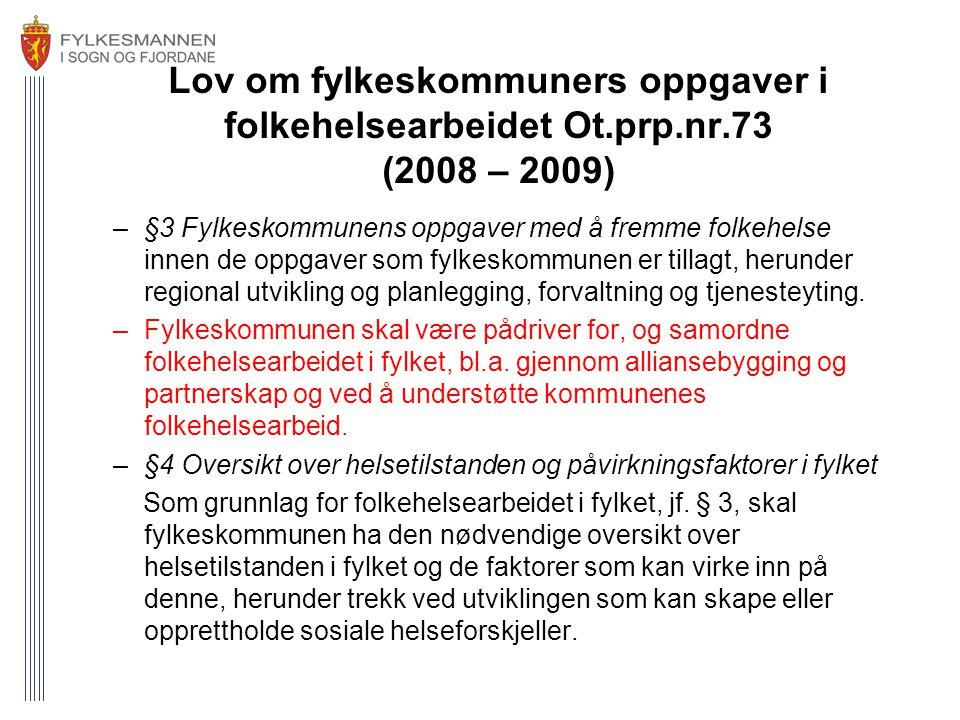 Lov om fylkeskommuners oppgaver i folkehelsearbeidet Ot.prp.nr.73 (2008 – 2009) –§3 Fylkeskommunens oppgaver med å fremme folkehelse innen de oppgaver