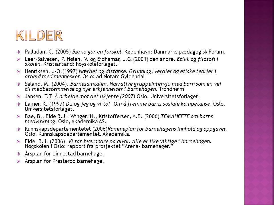  Palludan, C. (2005) Børne gör en forskel. København: Danmarks pædagogisk Forum.  Leer-Salvesen, P. Hølen. V. og Eidhamar, L.G.(2001) den andre. Eti