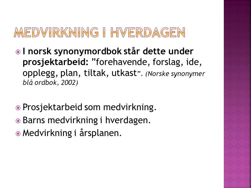 """ I norsk synonymordbok står dette under prosjektarbeid: """"forehavende, forslag, ide, opplegg, plan, tiltak, utkast """". (Norske synonymer blå ordbok, 20"""