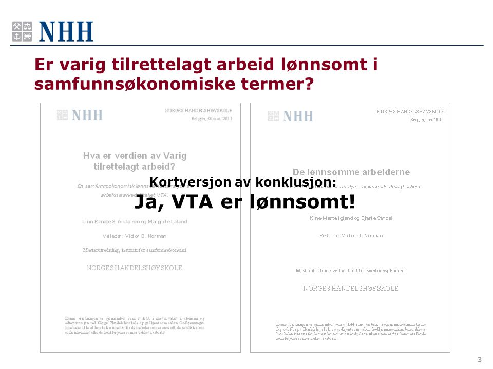 3 Kortversjon av konklusjon: Ja, VTA er lønnsomt!