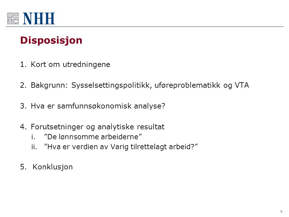 Konklusjon •VTA er samfunnsøkonomisk lønnsomt.•De som vil ønsker å delta i VTA, bør få mulighet.