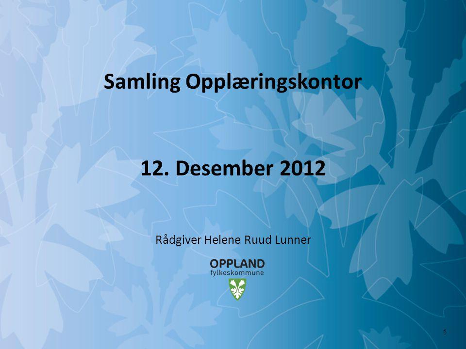 Mulighetenes Oppland Samling Opplæringskontor 12. Desember 2012 Rådgiver Helene Ruud Lunner 1