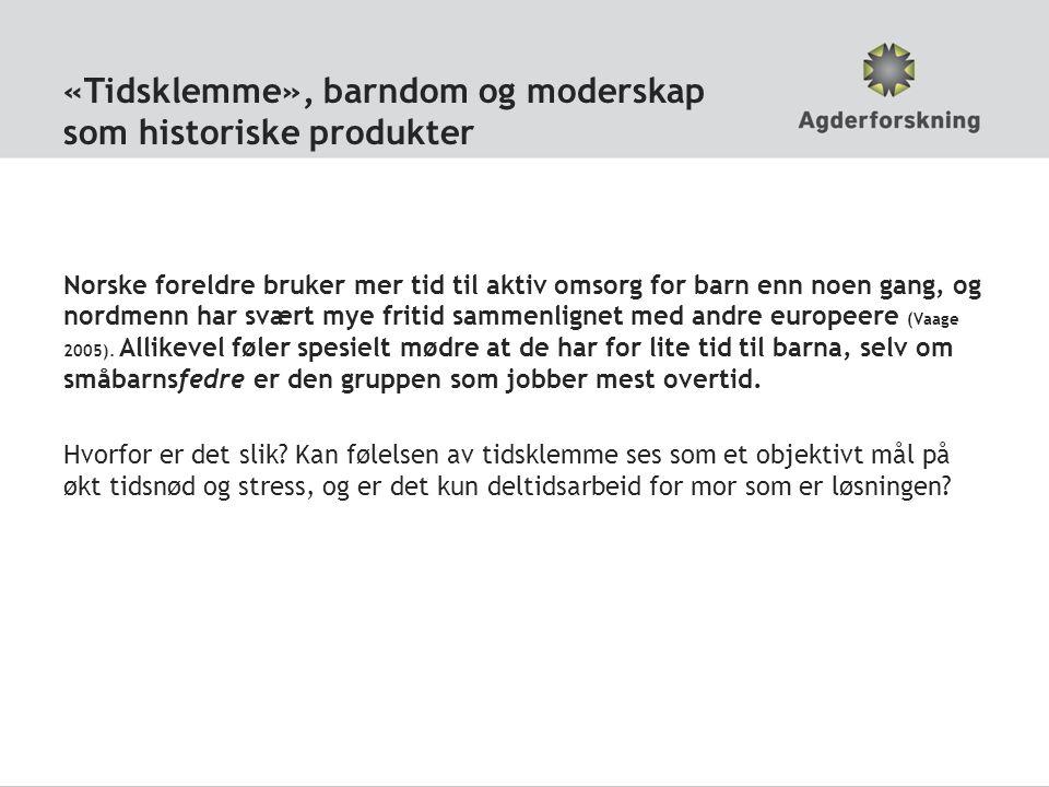 «Tidsklemme», barndom og moderskap som historiske produkter Norske foreldre bruker mer tid til aktiv omsorg for barn enn noen gang, og nordmenn har svært mye fritid sammenlignet med andre europeere (Vaage 2005).