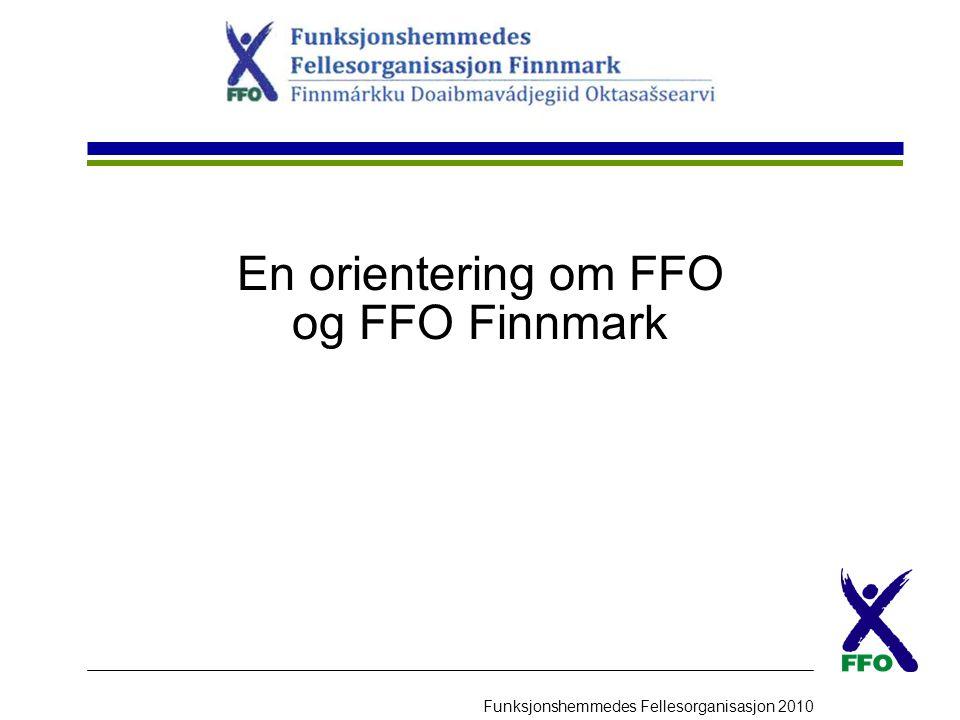 Funksjonshemmedes Fellesorganisasjon 2010 En orientering om FFO og FFO Finnmark