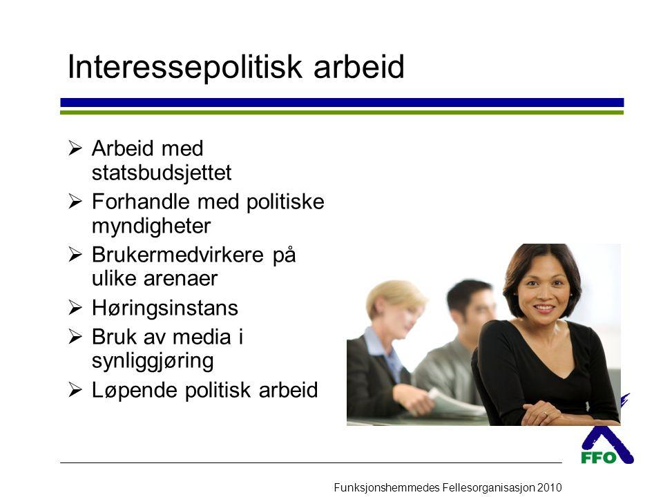Funksjonshemmedes Fellesorganisasjon 2010 Interessepolitisk arbeid  Arbeid med statsbudsjettet  Forhandle med politiske myndigheter  Brukermedvirke