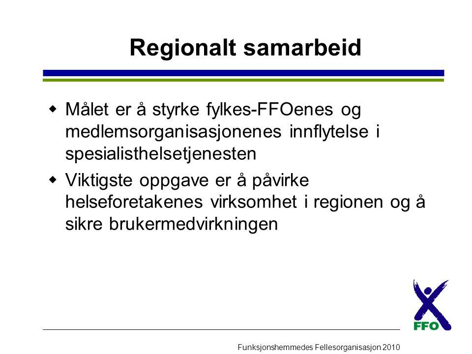 Funksjonshemmedes Fellesorganisasjon 2010 Regionalt samarbeid  Målet er å styrke fylkes-FFOenes og medlemsorganisasjonenes innflytelse i spesialisthe