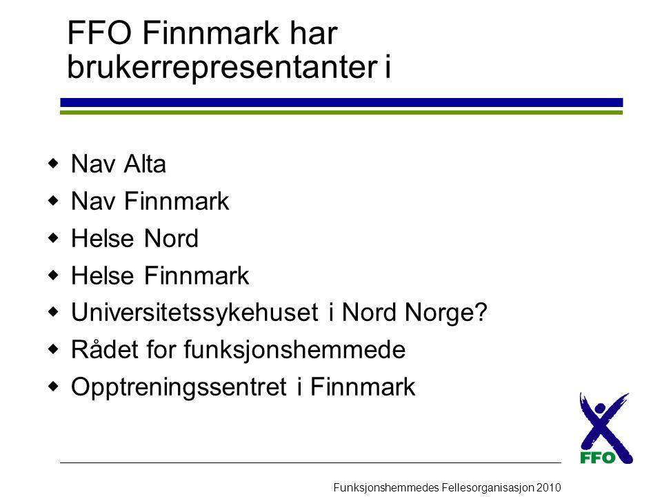 Funksjonshemmedes Fellesorganisasjon 2010 FFO Finnmark har brukerrepresentanter i  Nav Alta  Nav Finnmark  Helse Nord  Helse Finnmark  Universite