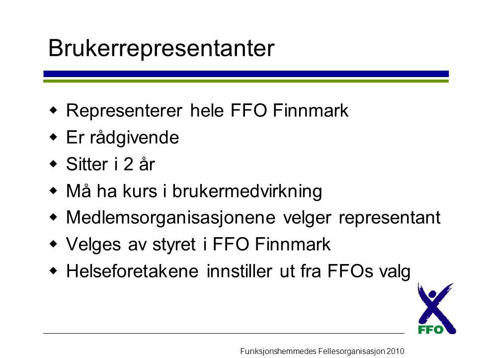 Funksjonshemmedes Fellesorganisasjon 2010 Brukerrepresentanter  Representerer hele FFO Finnmark  Er rådgivende  Sitter i 2 år  Må ha kurs i bruker