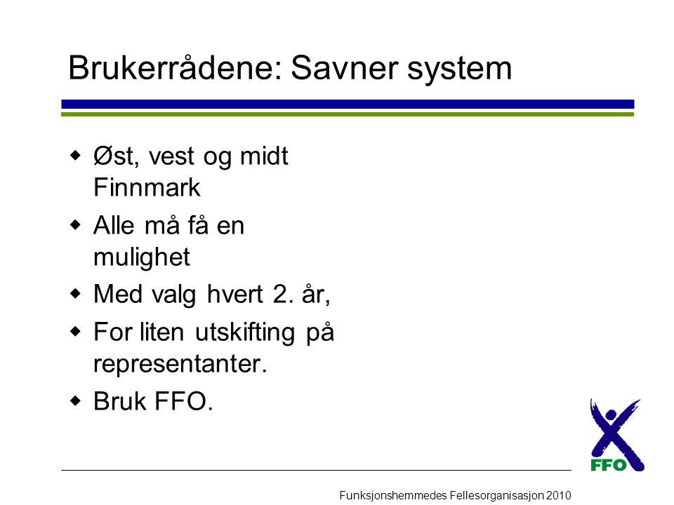 Funksjonshemmedes Fellesorganisasjon 2010 Brukerrådene: Savner system  Øst, vest og midt Finnmark  Alle må få en mulighet  Med valg hvert 2. år, 