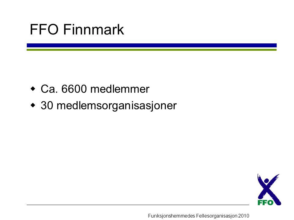Funksjonshemmedes Fellesorganisasjon 2010 FFO Finnmark  Ca. 6600 medlemmer  30 medlemsorganisasjoner