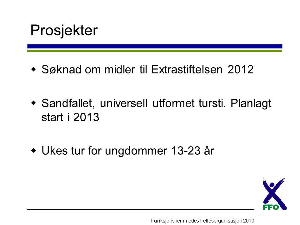 Funksjonshemmedes Fellesorganisasjon 2010 Prosjekter  Søknad om midler til Extrastiftelsen 2012  Sandfallet, universell utformet tursti. Planlagt st