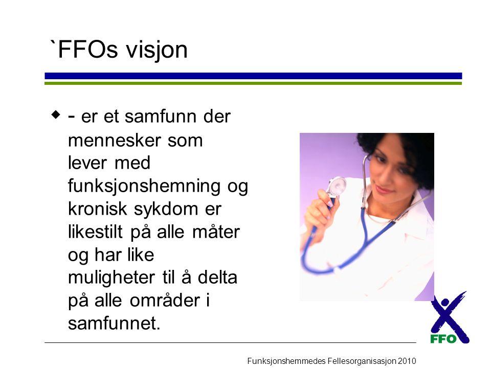 Funksjonshemmedes Fellesorganisasjon 2010 FFO's funksjon  FFO er en interessepolitisk organisasjon  FFO skal gjennom sin virksomhet skape samarbeid mellom funksjonshemmedes organisasjoner.