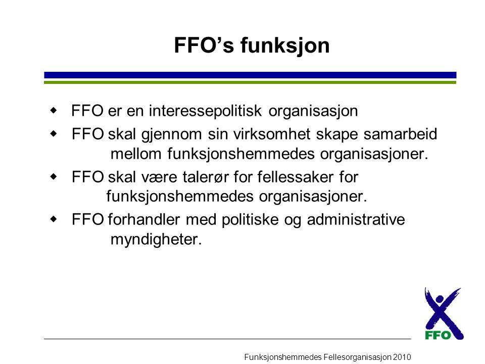 Funksjonshemmedes Fellesorganisasjon 2010 FFO's funksjon  FFO er en interessepolitisk organisasjon  FFO skal gjennom sin virksomhet skape samarbeid