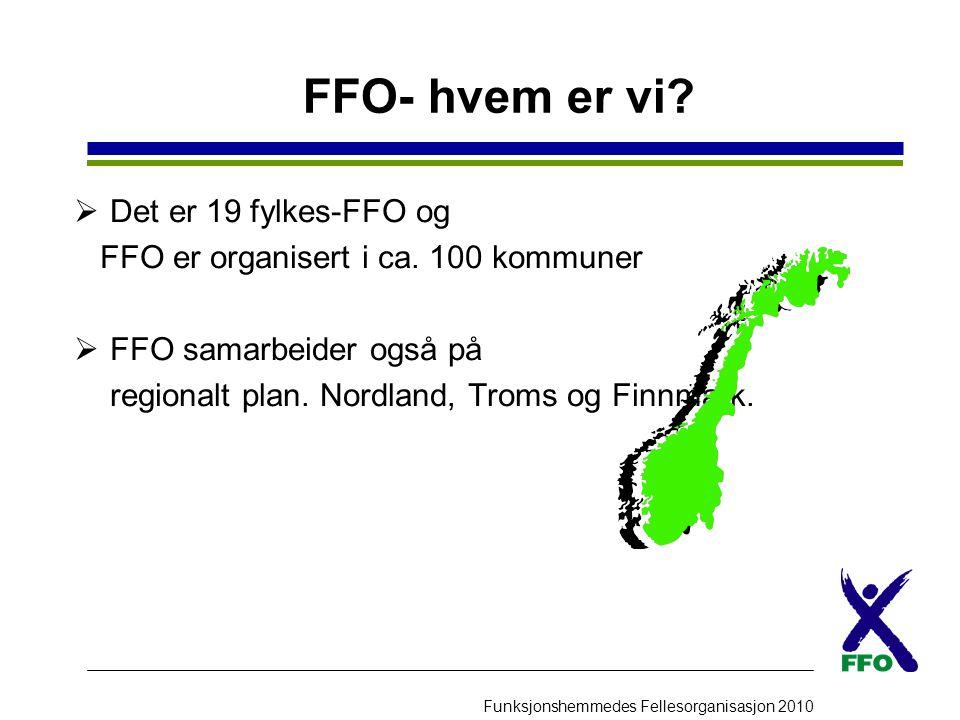 Funksjonshemmedes Fellesorganisasjon 2010 FFO- hvem er vi?  Det er 19 fylkes-FFO og FFO er organisert i ca. 100 kommuner  FFO samarbeider også på re