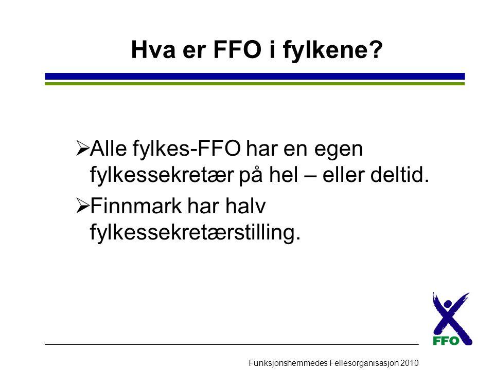Funksjonshemmedes Fellesorganisasjon 2010 Hva er FFO i fylkene?  Alle fylkes-FFO har en egen fylkessekretær på hel – eller deltid.  Finnmark har hal