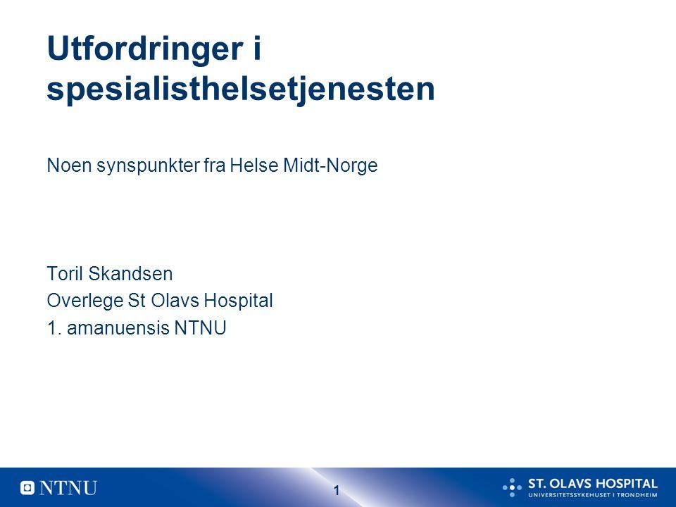 1 Noen synspunkter fra Helse Midt-Norge Toril Skandsen Overlege St Olavs Hospital 1.