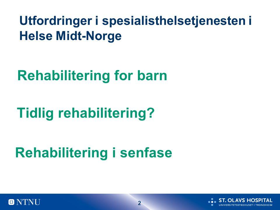 2 Utfordringer i spesialisthelsetjenesten i Helse Midt-Norge Tidlig rehabilitering.