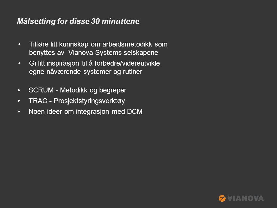 Målsetting for disse 30 minuttene •Tilføre litt kunnskap om arbeidsmetodikk som benyttes av Vianova Systems selskapene •Gi litt inspirasjon til å forbedre/videreutvikle egne nåværende systemer og rutiner •SCRUM - Metodikk og begreper •TRAC - Prosjektstyringsverktøy •Noen ideer om integrasjon med DCM