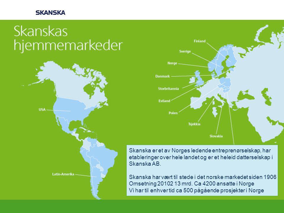 Korte fakta om Skanska Skanska er et av Norges ledende entreprenørselskap, har etableringer over hele landet og er et heleid datterselskap i Skanska A