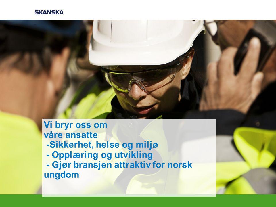 Vi bryr oss om våre ansatte -Sikkerhet, helse og miljø - Opplæring og utvikling - Gjør bransjen attraktiv for norsk ungdom