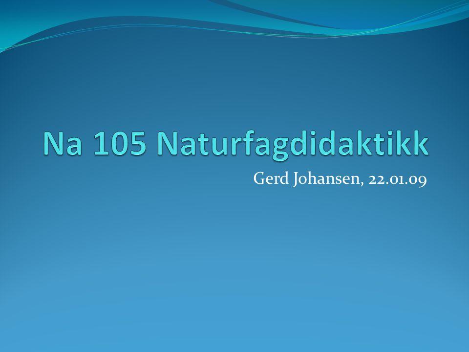 Program for dagen 1.Naturfagdidaktikk er … 2. Naturfag – hva er det.