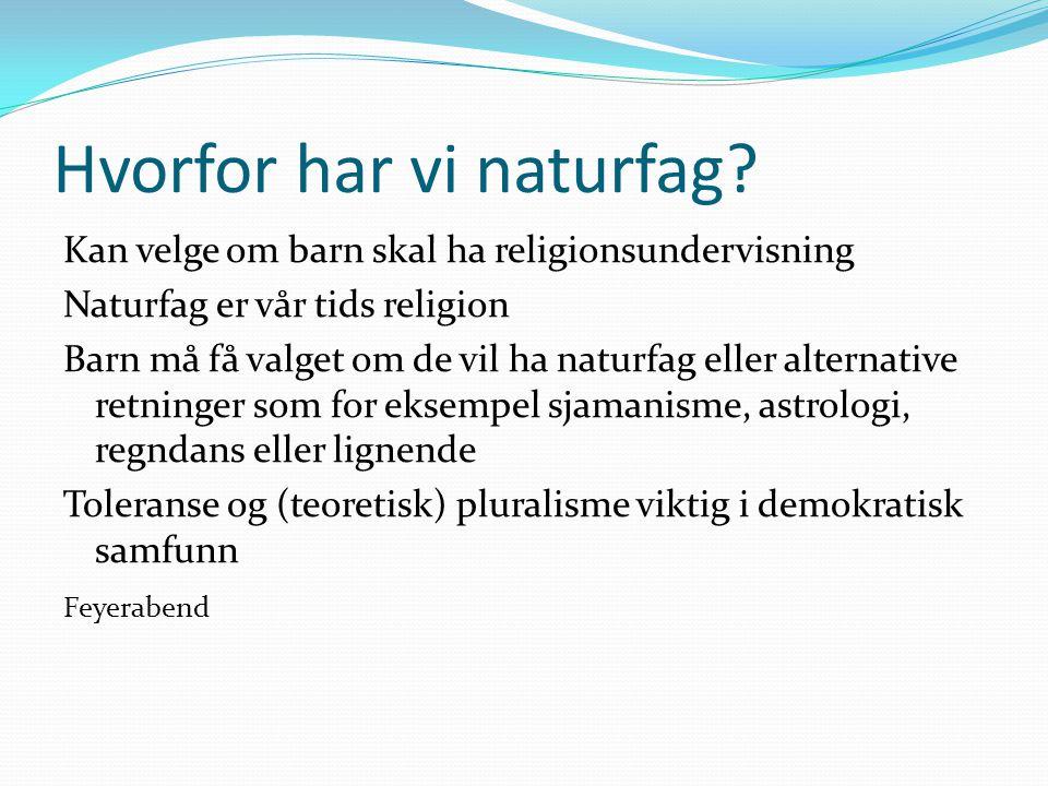 Hvorfor har vi naturfag? Kan velge om barn skal ha religionsundervisning Naturfag er vår tids religion Barn må få valget om de vil ha naturfag eller a