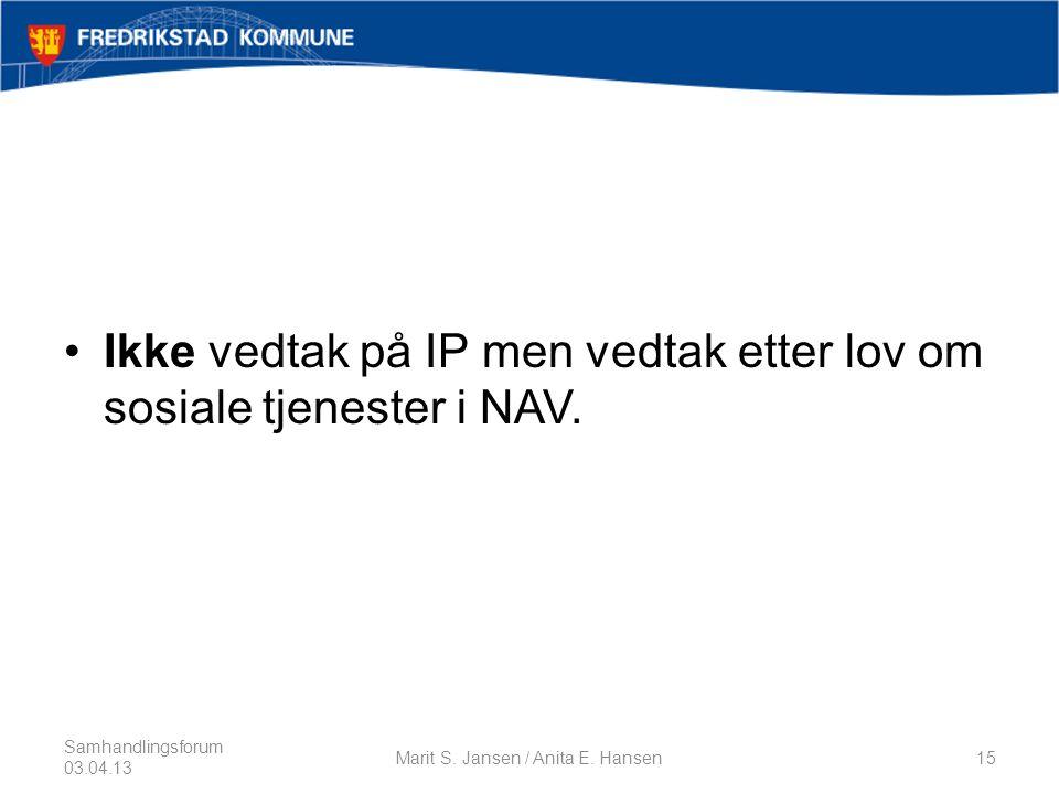 •Ikke vedtak på IP men vedtak etter lov om sosiale tjenester i NAV.