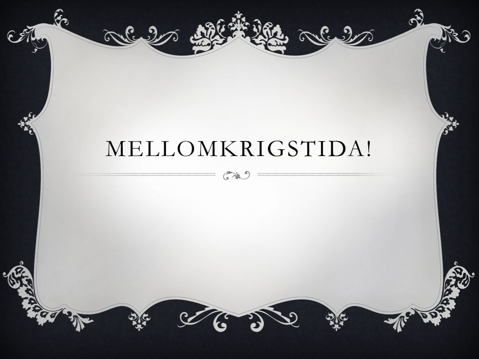 MELLOMKRIGSTIDA!