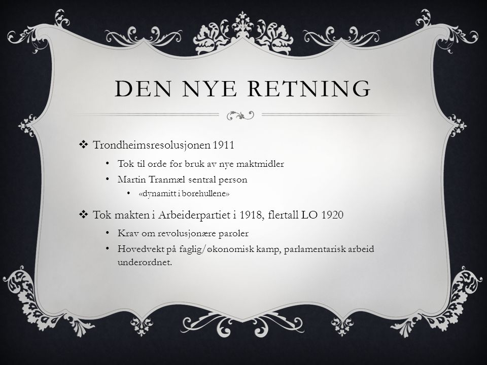  Trondheimsresolusjonen 1911 • Tok til orde for bruk av nye maktmidler • Martin Tranmæl sentral person • «dynamitt i borehullene»  Tok makten i Arbe