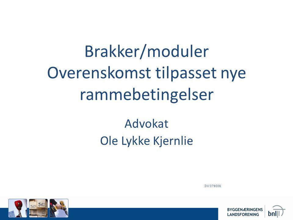 Brakker/moduler Overenskomst tilpasset nye rammebetingelser Advokat Ole Lykke Kjernlie DM 379008