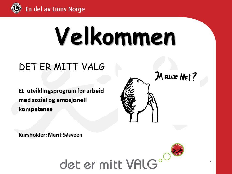 1 Velkommen DET ER MITT VALG Et utviklingsprogram for arbeid med sosial og emosjonell kompetanse Kursholder: Marit Søsveen