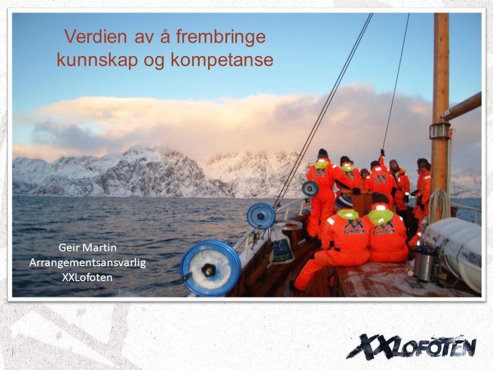 Geir Martin Arrangementsansvarlig XXLofoten Verdien av å frembringe kunnskap og kompetanse