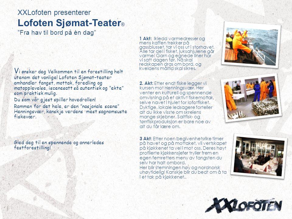 """XXLofoten presenterer Lofoten Sjømat-Teater ® """"Fra hav til bord på èn dag"""" V i ønsker deg Velkommen til en forestilling helt utenom det vanlige! Lofot"""