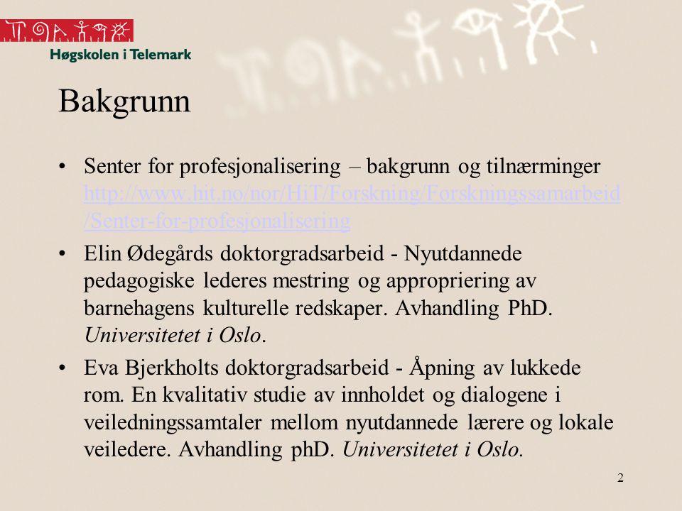 Bakgrunn •Senter for profesjonalisering – bakgrunn og tilnærminger http://www.hit.no/nor/HiT/Forskning/Forskningssamarbeid /Senter-for-profesjonaliser